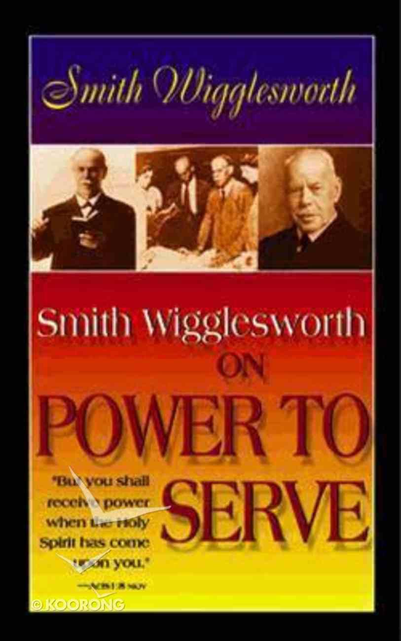 Smith Wigglesworth on Power to Serve Paperback