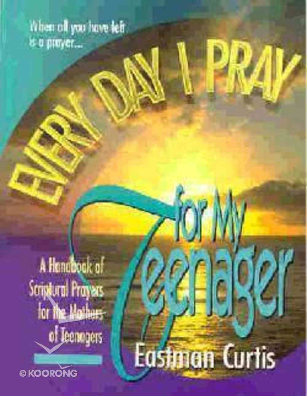 Every Day I Pray For My Teenager Paperback