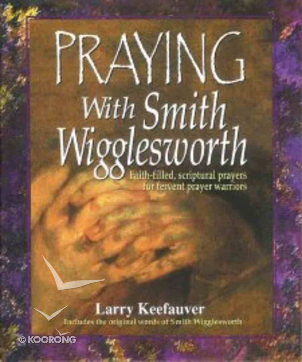 Praying With Smith Wigglesworth Hardback