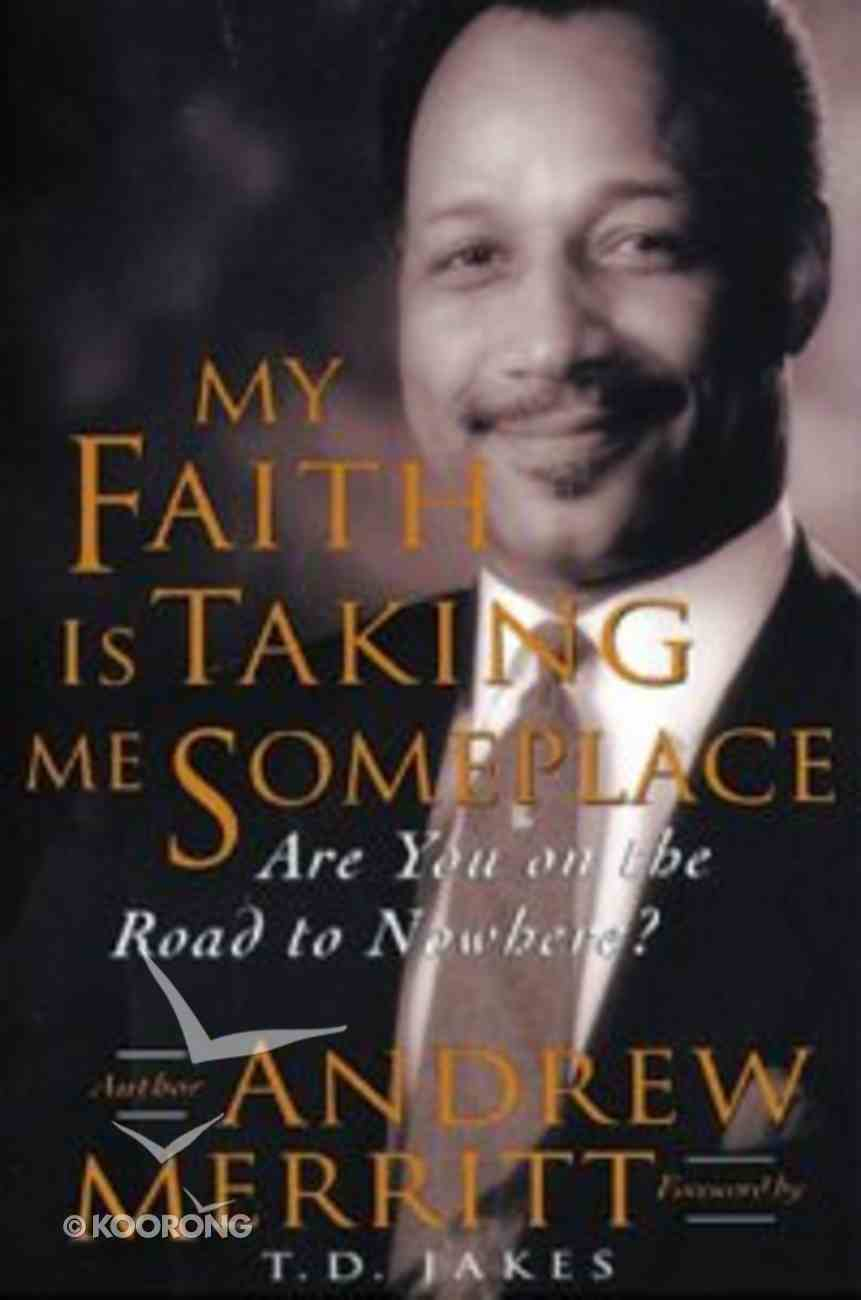 My Faith is Taking Me Someplace Paperback