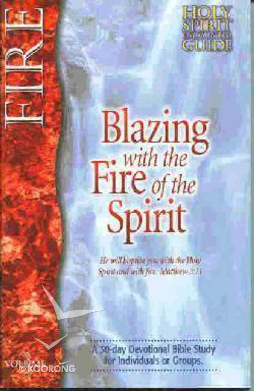 Fire Blazing With the Fire of the Spirit (#03 in Holy Spirit Encounter Guide Series) Paperback
