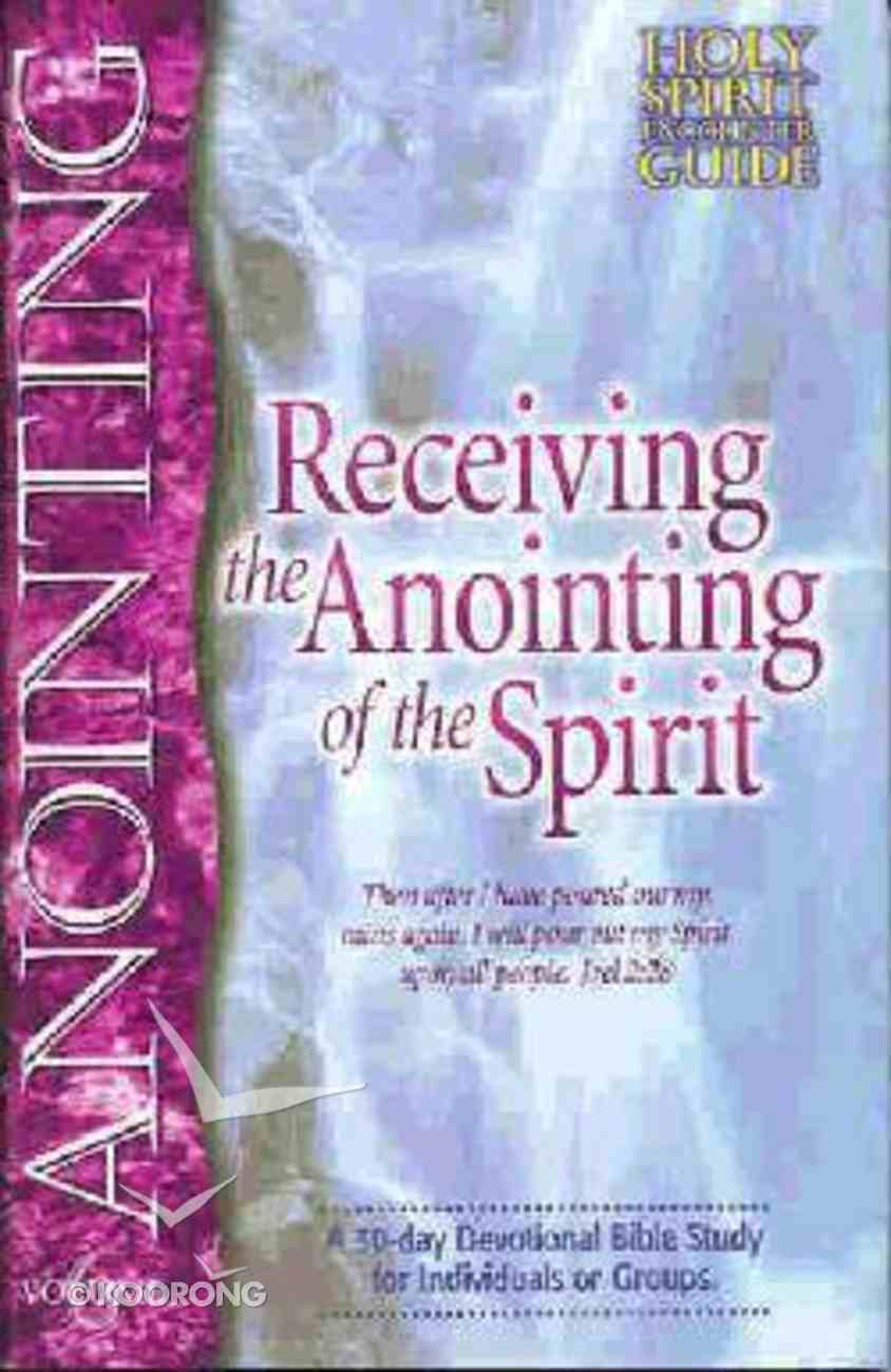 Anointing Receiving the Anointing of the Spirit (#06 in Holy Spirit Encounter Guide Series) Paperback