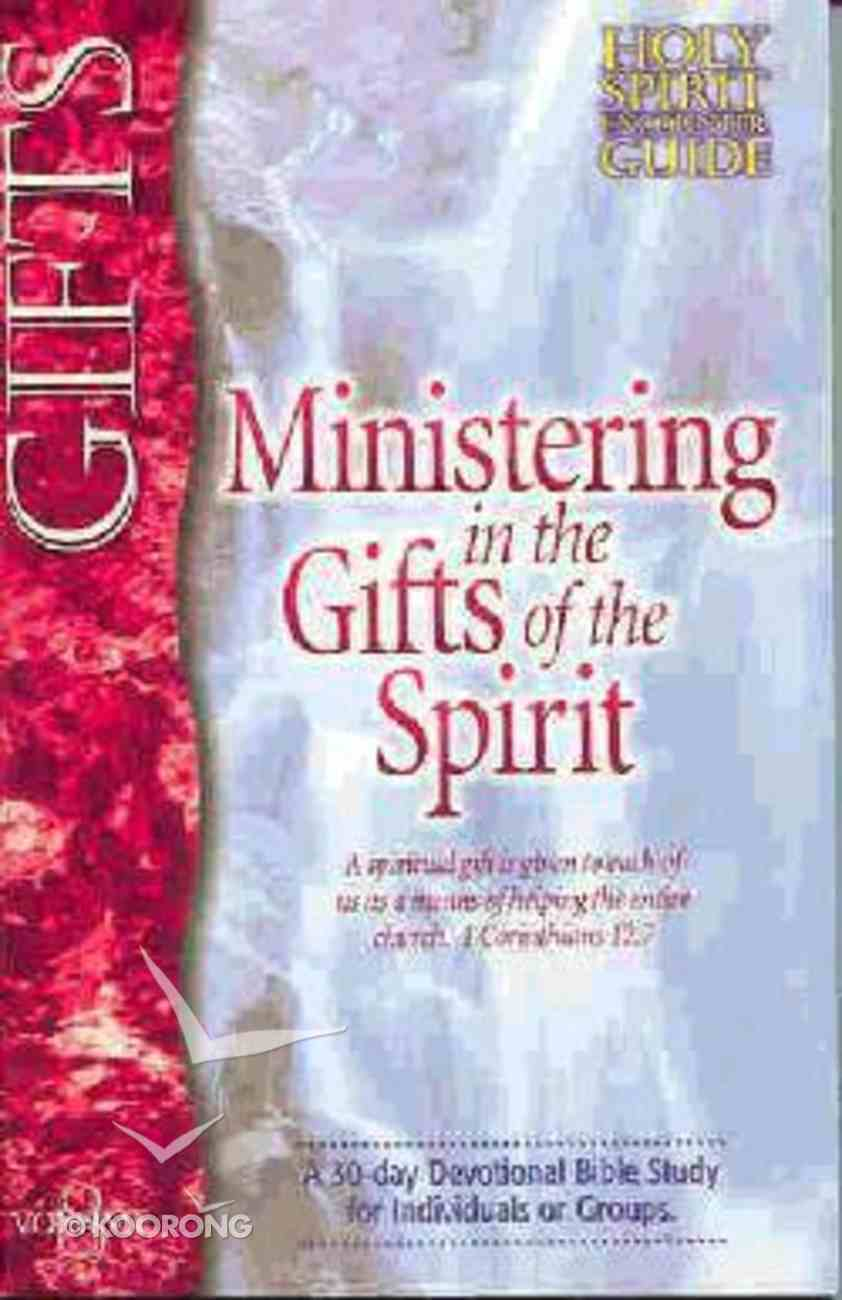 Gifts - Ministering in the Gifts of the Spirit (#08 in Holy Spirit Encounter Guide Series) Paperback