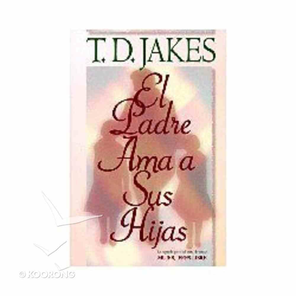 El Padre Ama a Sus Hijas (Daddy Loves His Girls) Paperback