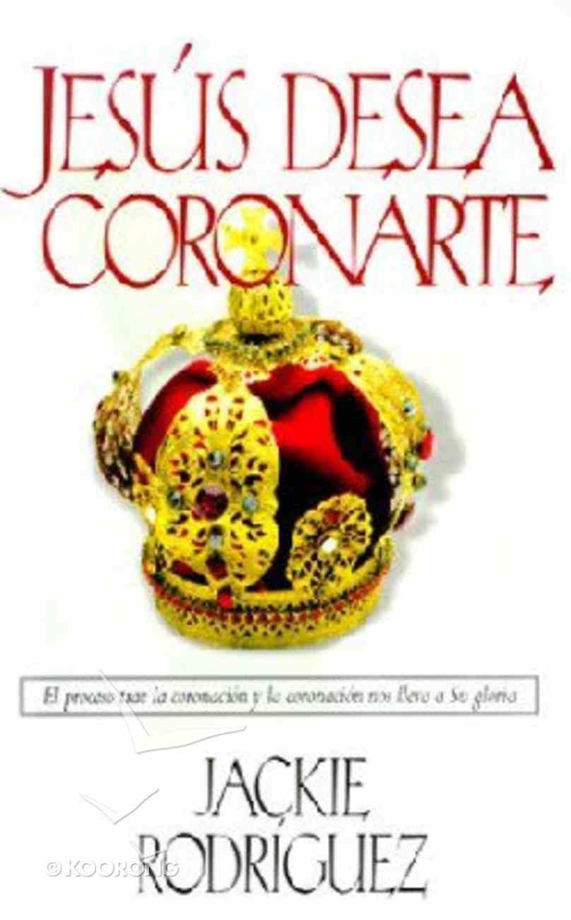 Jesus Desea Coronarte (He Desires To Crown You) Paperback