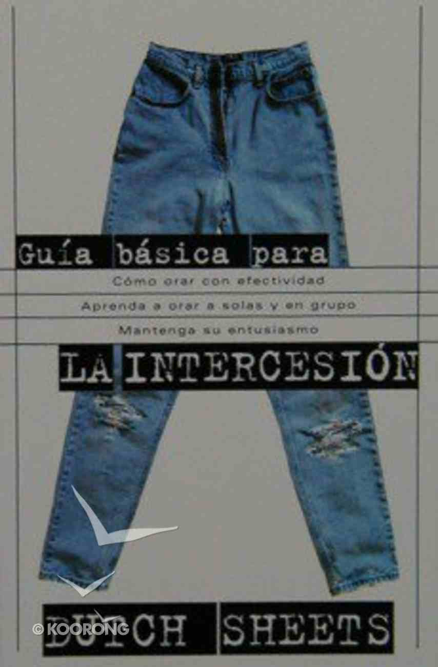 Guia Basica Para La Intercesion (The Beginners Guide To Intercession) Paperback