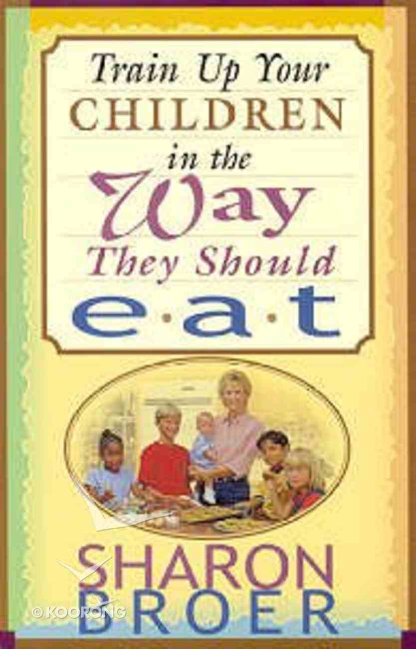 Train Up Your Children in the Way They Should Eat Paperback