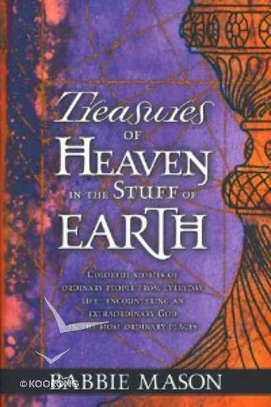 Treasures of Heaven, Stuff of Earth Paperback