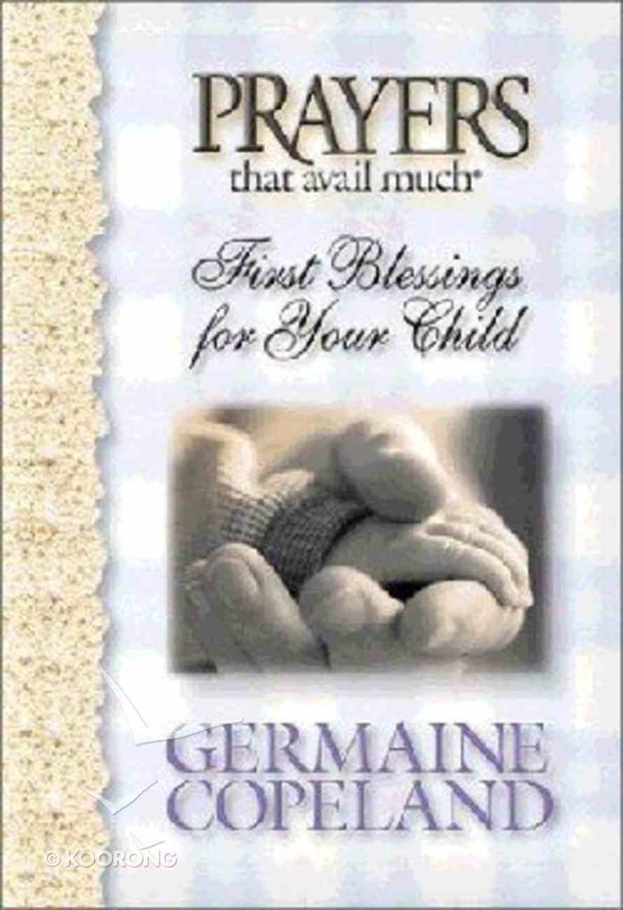 First Blessings For Your Child (Prayers That Avail Much Series) Hardback