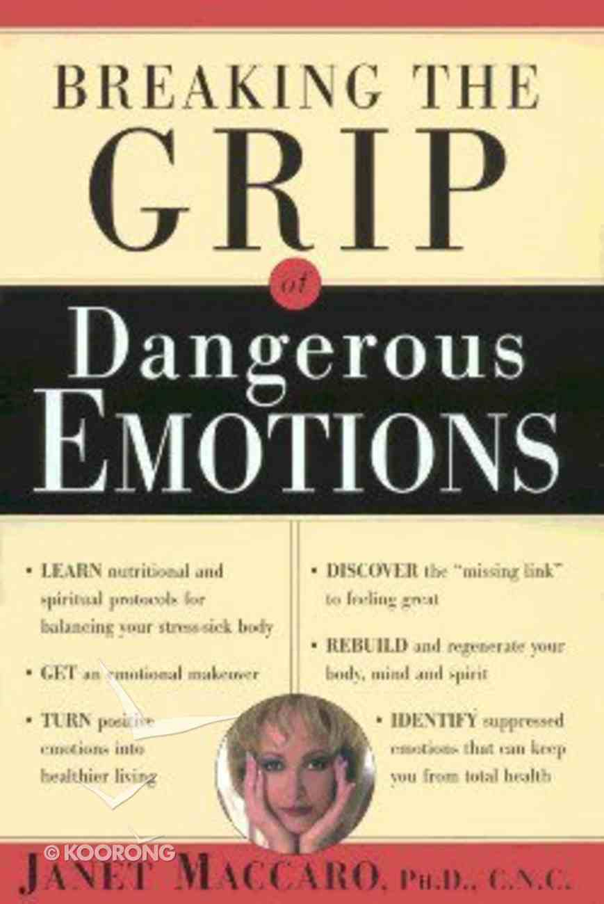 Breaking the Grip of Dangerous Emotions Hardback