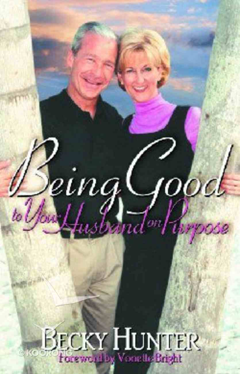 Being Good to Your Husband on Purpose Paperback