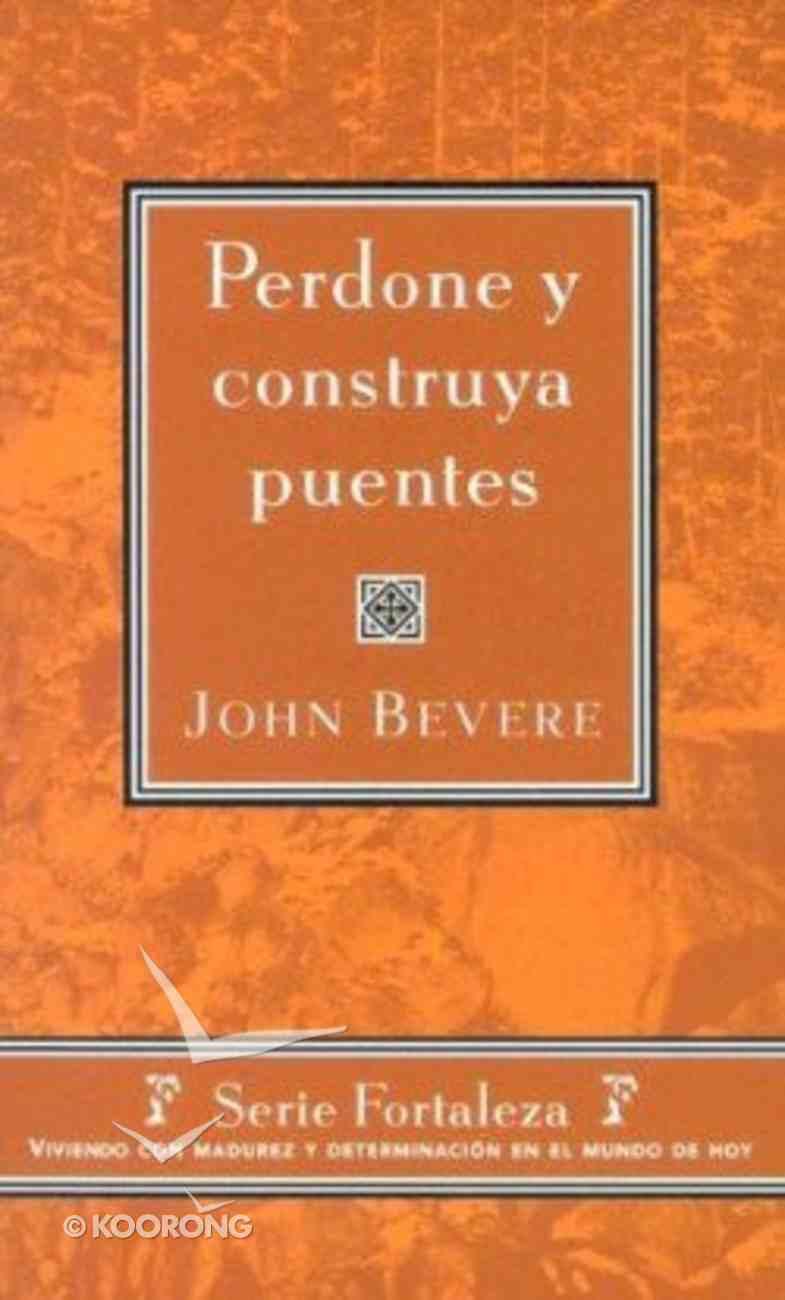 Perdone Y Construya Puentes (Forgive And Build Bridges) Paperback