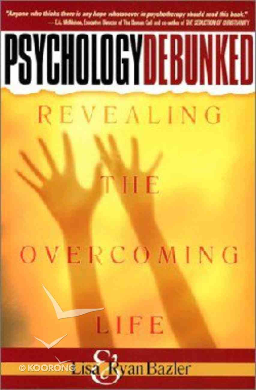 Psychology Debunked: Revealing the Overcoming Life Paperback