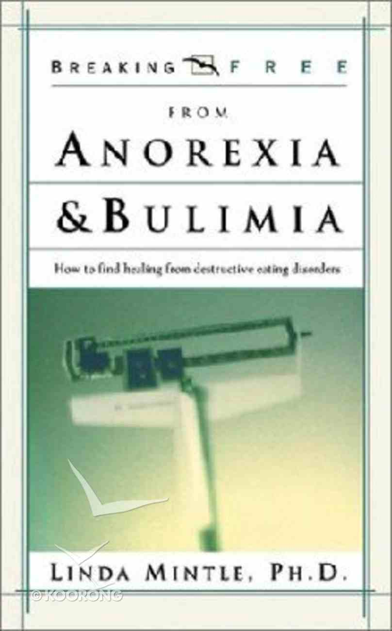 Breaking Free: Anorexia and Bulimia Paperback