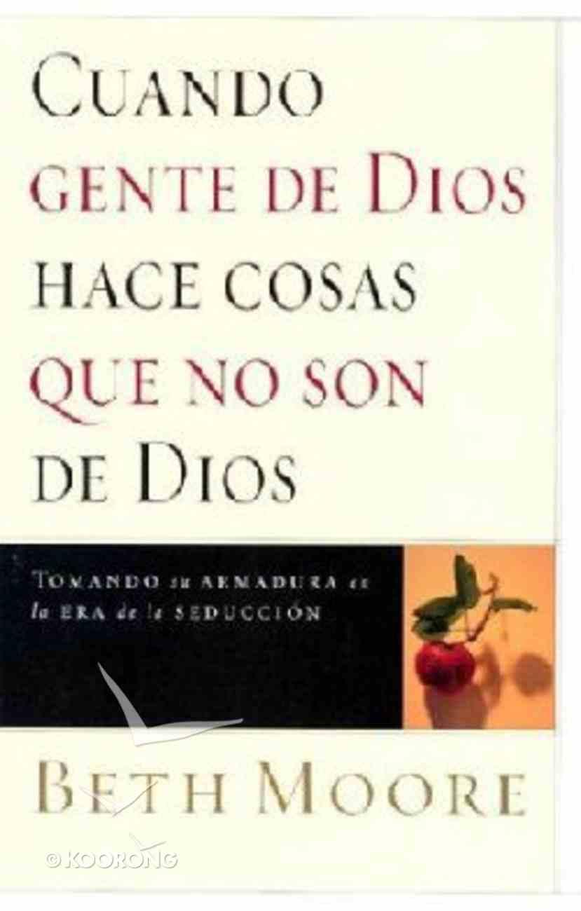 Cuando Gente De Dios Hace Cosas Que No Son De Dios (When Godly People Do Ungodly Things) Paperback