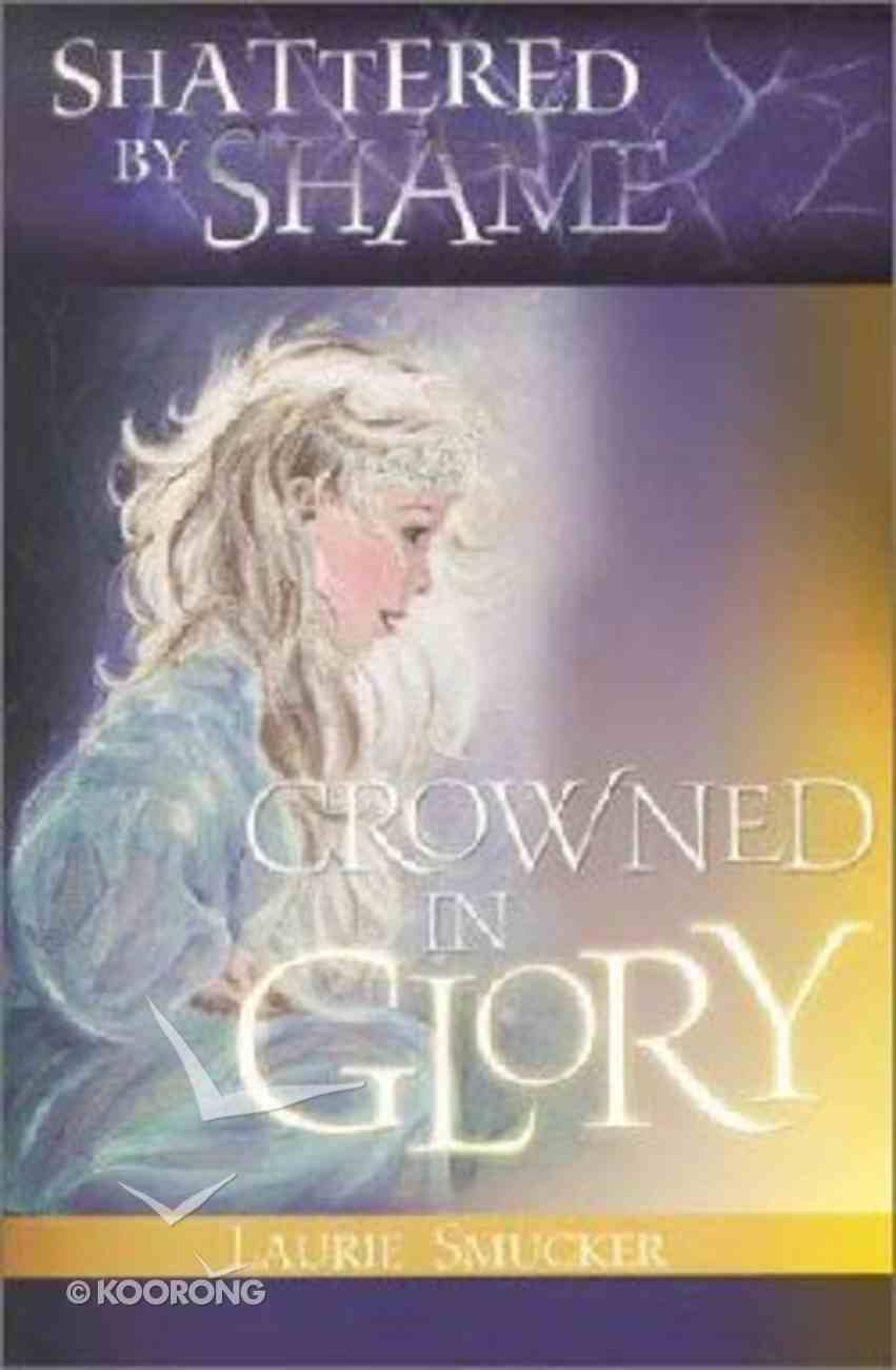 Shattered By Shame, Crowned in Glory Paperback