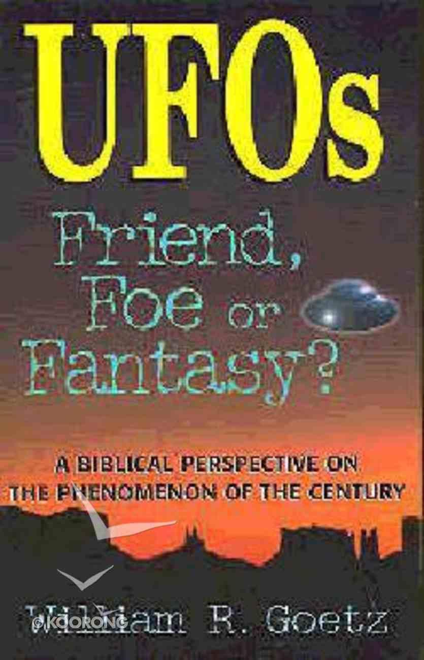 Ufos: Friend, Foe Or Fantasy Paperback