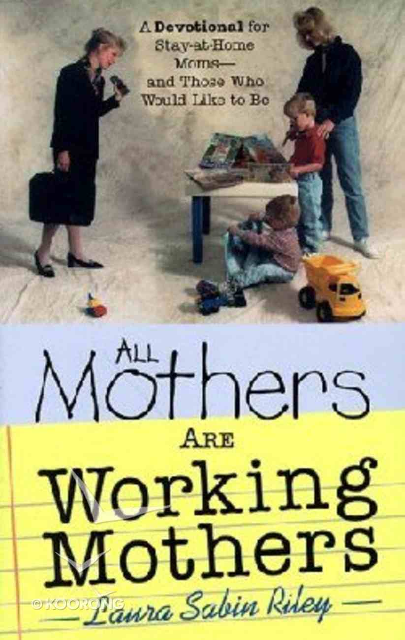 All Mothers Are Working Mothers Paperback