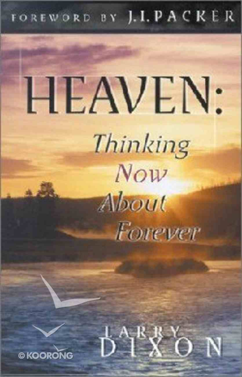 Heaven: Thinking Now About Forever Paperback