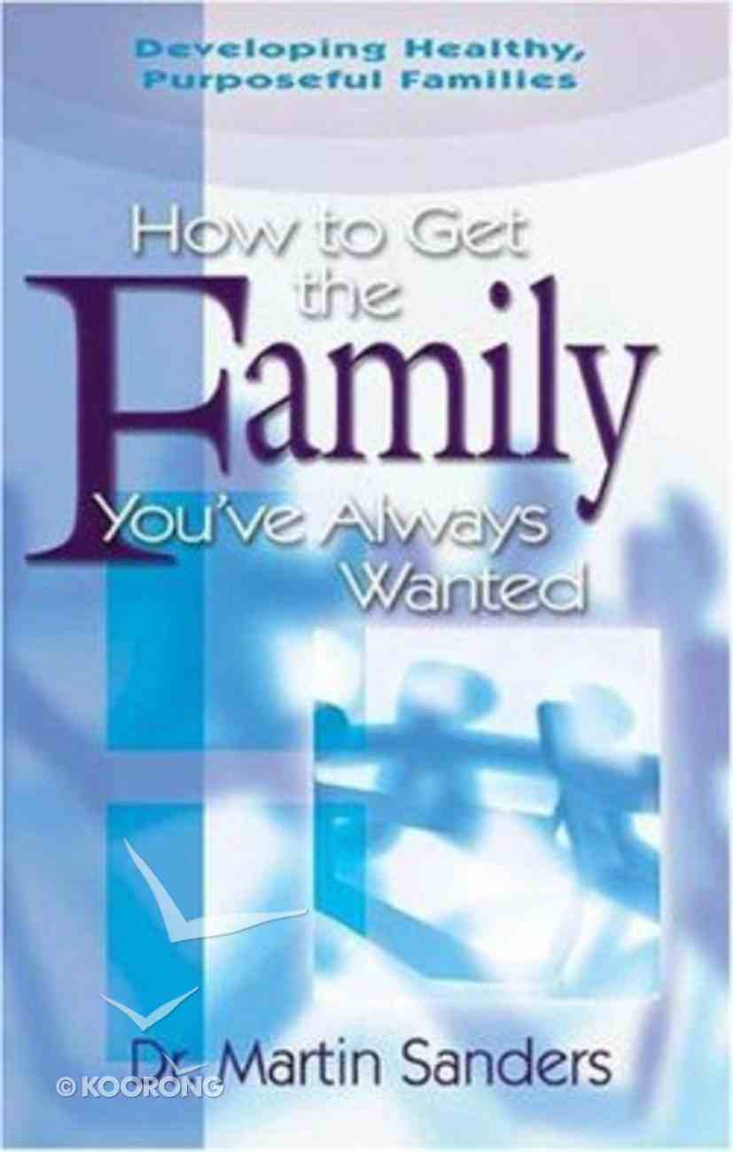 How to Get the Family You've Always Wanted Paperback