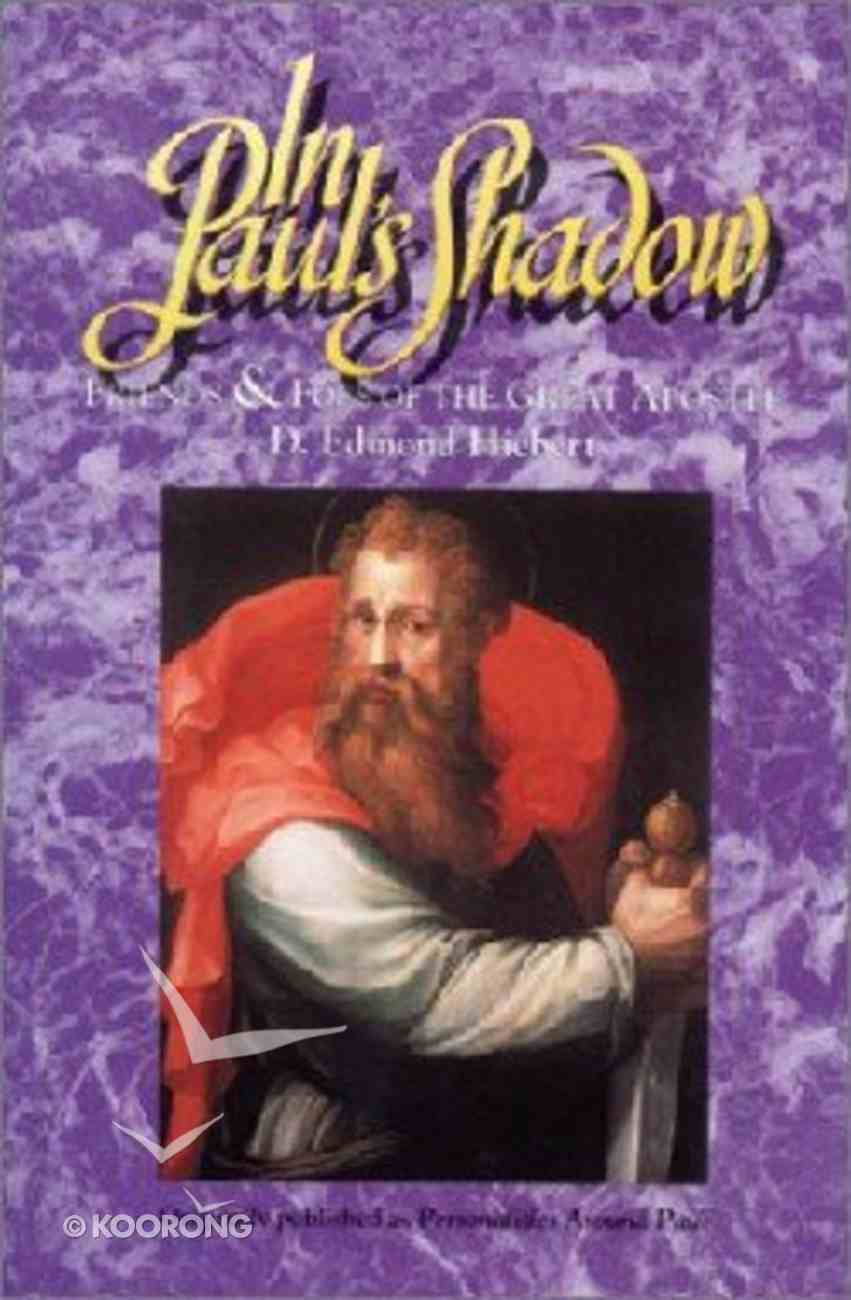 In Pauls Shadow: Friends and Foes of the Great Apostle Paperback