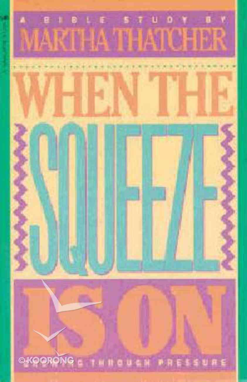 When the Squeeze is on: Growing Through Pressure Bible Study Paperback