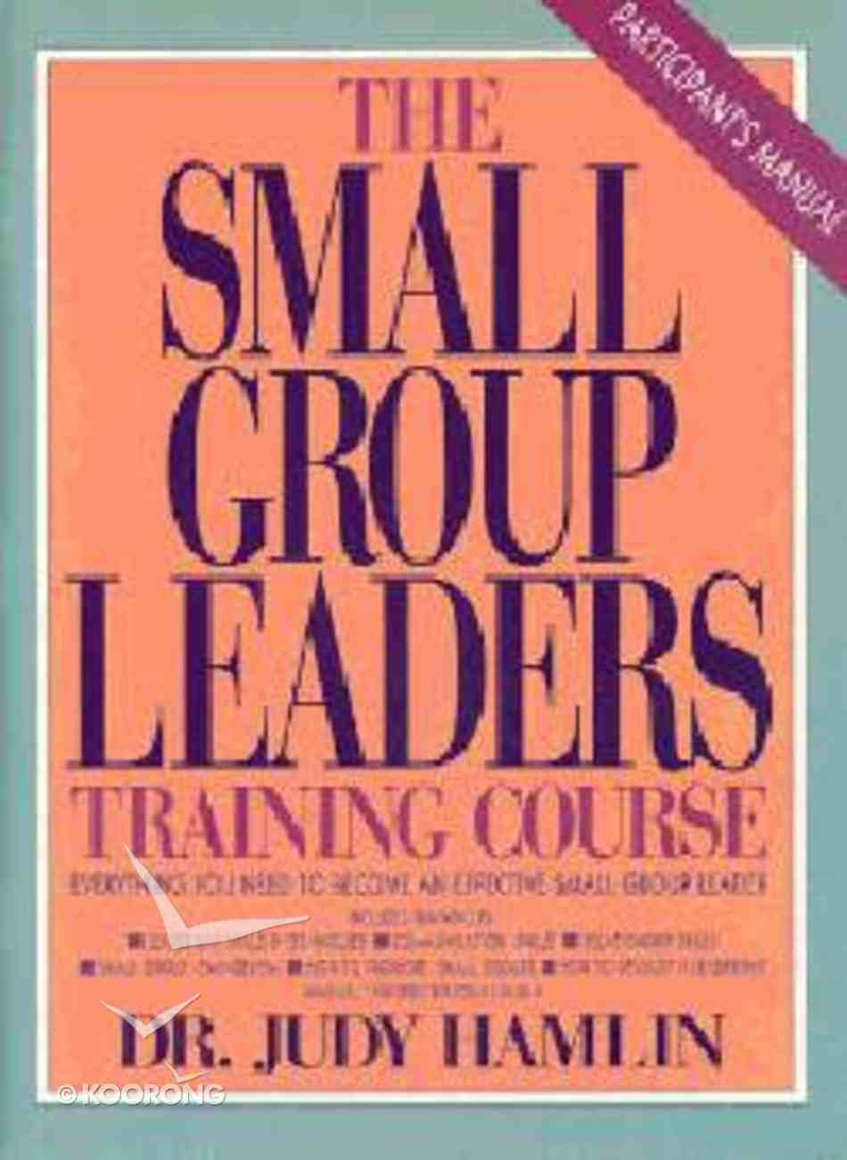 Small Group Leaders Training Course: (Participants Manual) Paperback