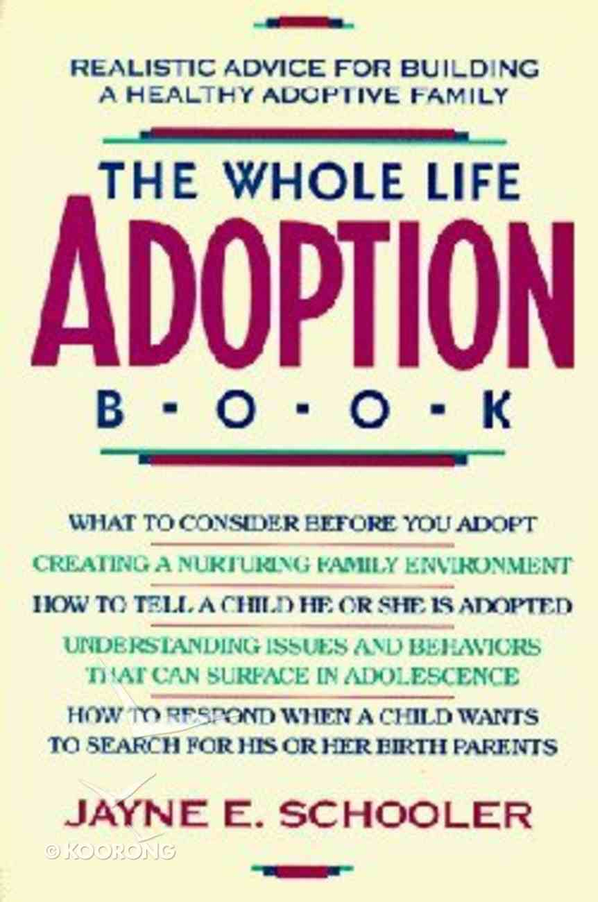 The Whole Life Adoption Book: Realistic Advice For Building a Healthy Adoptive Family Paperback