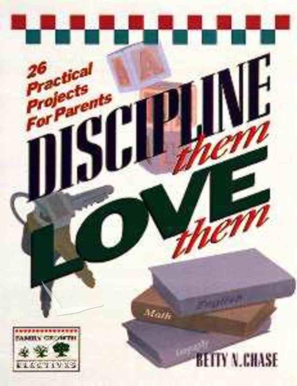 Family Growth Electives: Discipline Them, Love Them Paperback