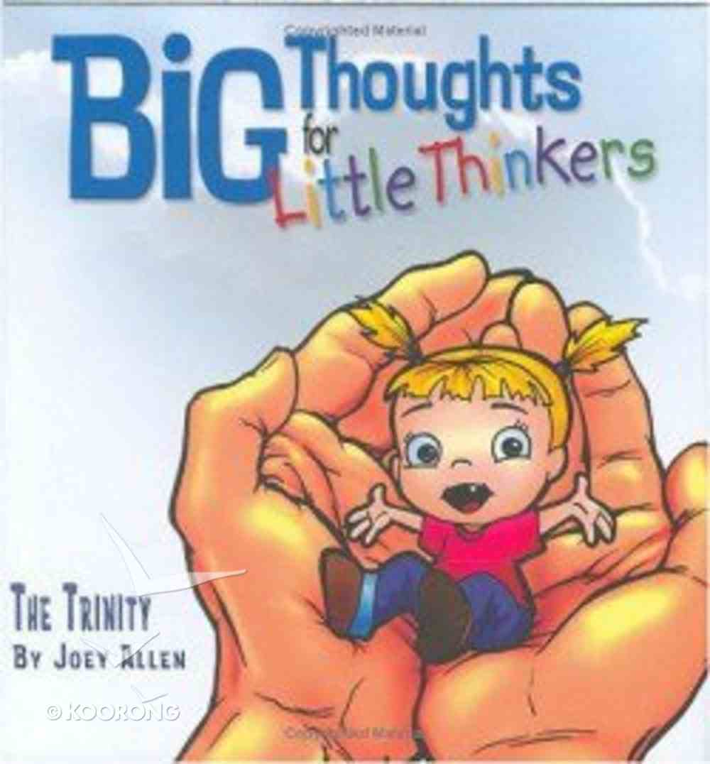 The Trinity (Big Thoughts For Little Thinkers Series) Hardback