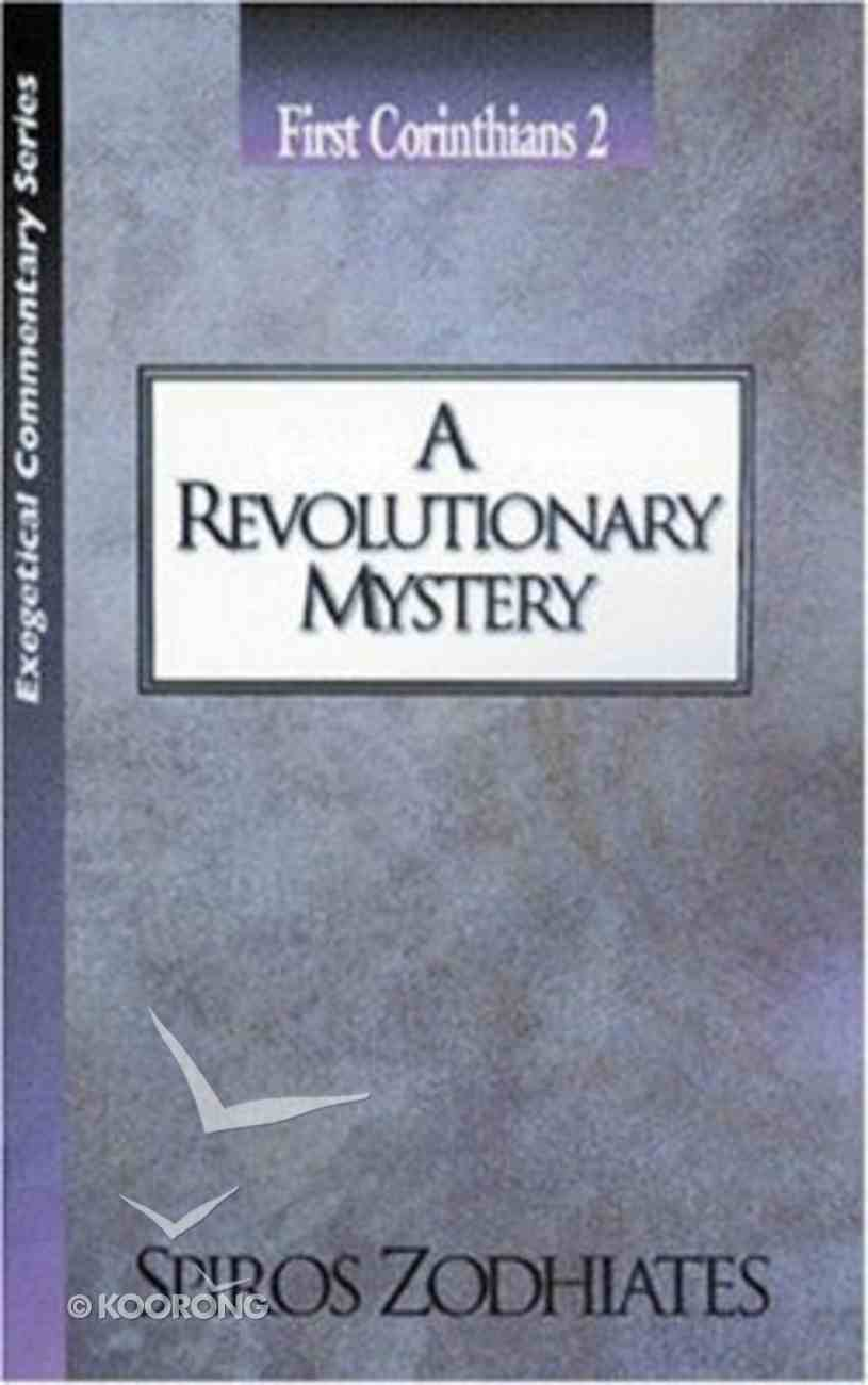 A Ecs Revolutionary Mystery (1 Corinthians 2) (Exegetical Commentary Series) Paperback