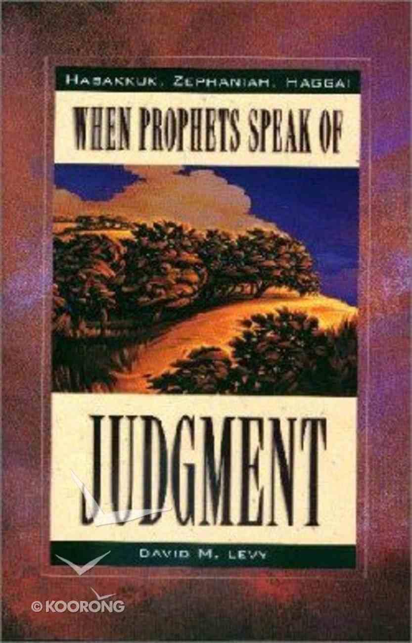 When Prophets Speak of Judgement: Habakkuk, Zephaniah & Haggai Paperback
