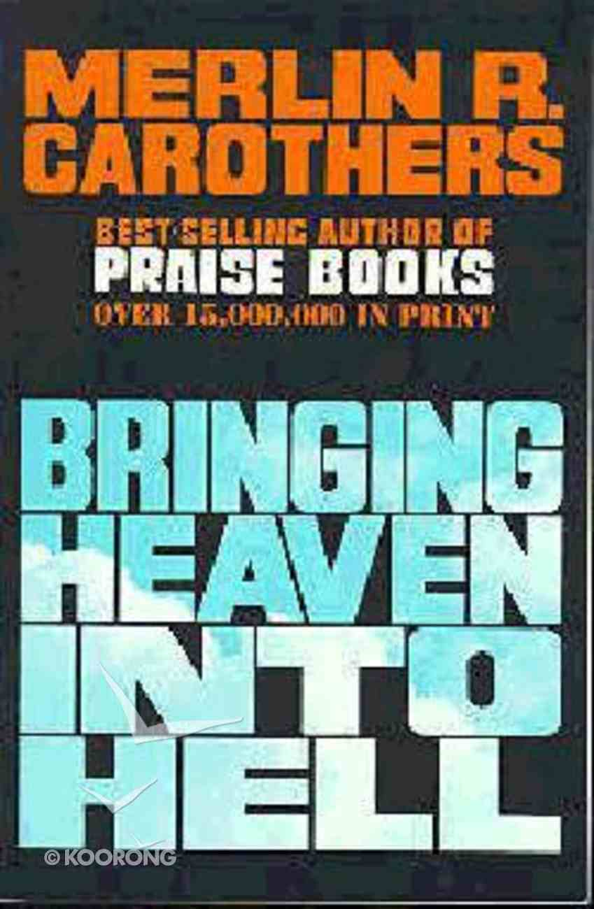 Bringing Heaven Into Hell Paperback