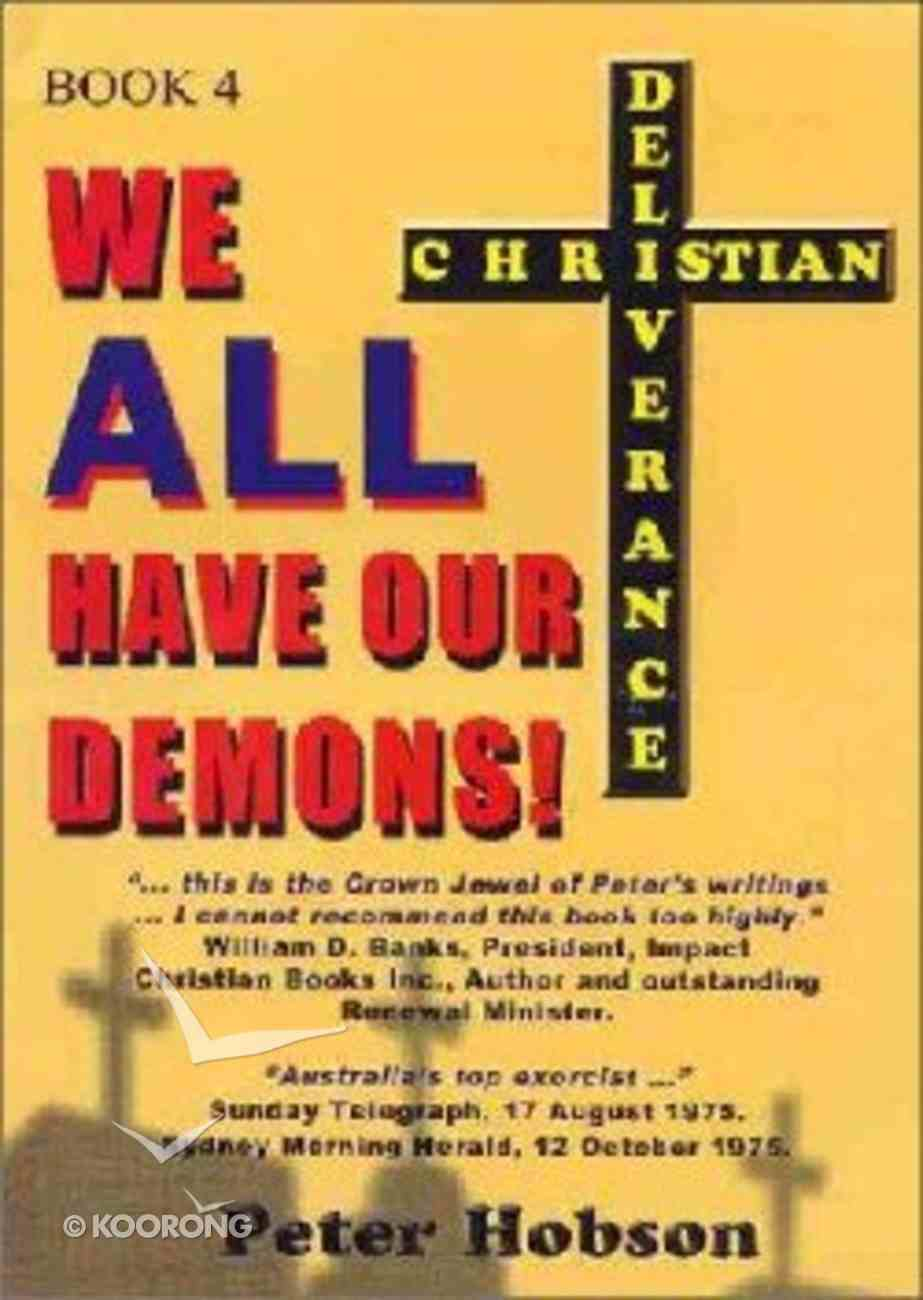 Christian Deliverance #04: We All Have Our Demons! Paperback