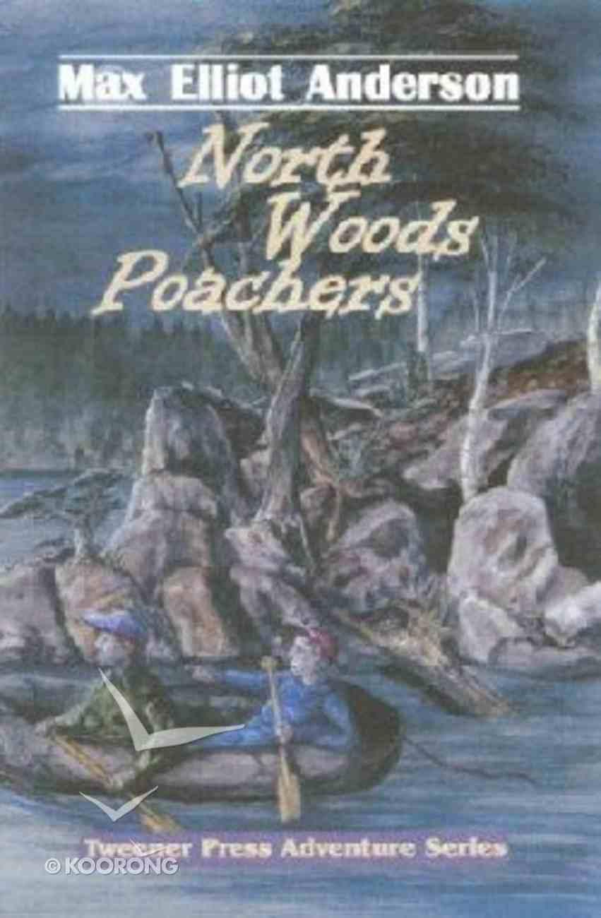 North Woods Poachers (Tweener Press Adventure Series) Paperback
