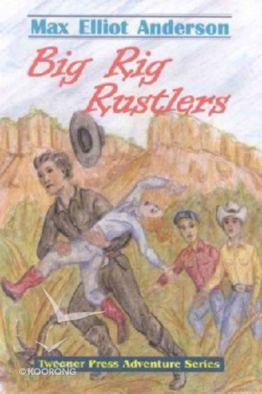 Big Rig Rustlers (Tweener Press Adventure Series) Paperback