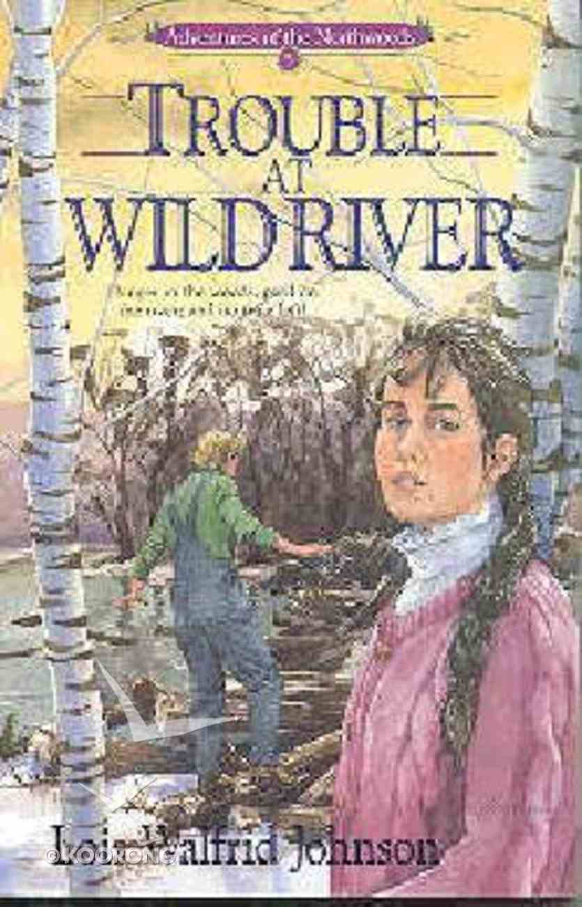 Trouble At Wild River (#05 in Northwoods Series) Paperback