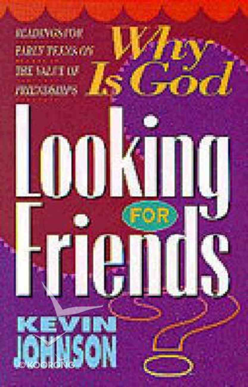 Why is God Looking For Friends? Paperback