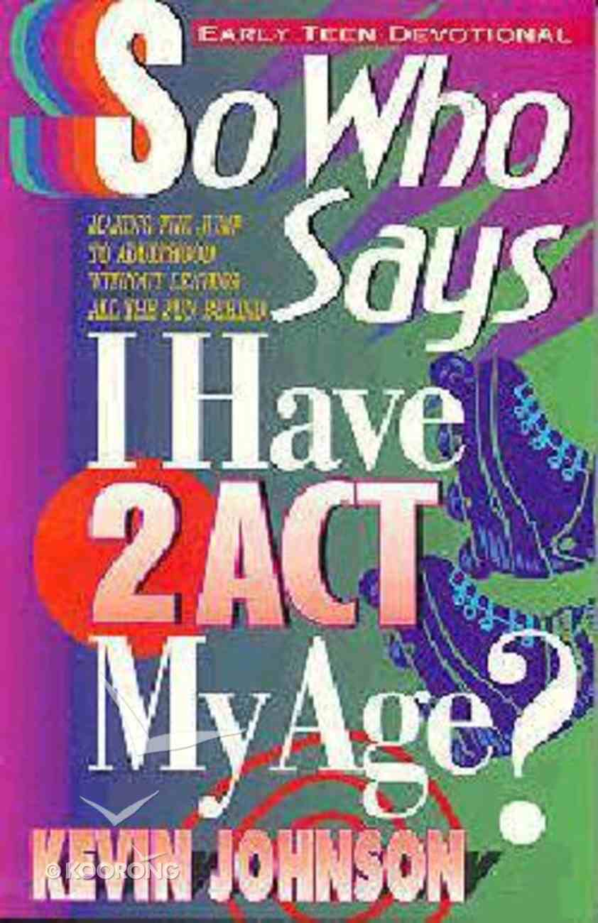 So Who Says I Have to Act My Age? Paperback