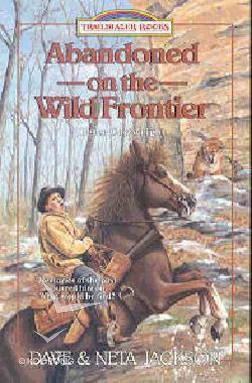 Abandoned on the Wild Frontier (#15 in Trailblazer Series) Paperback