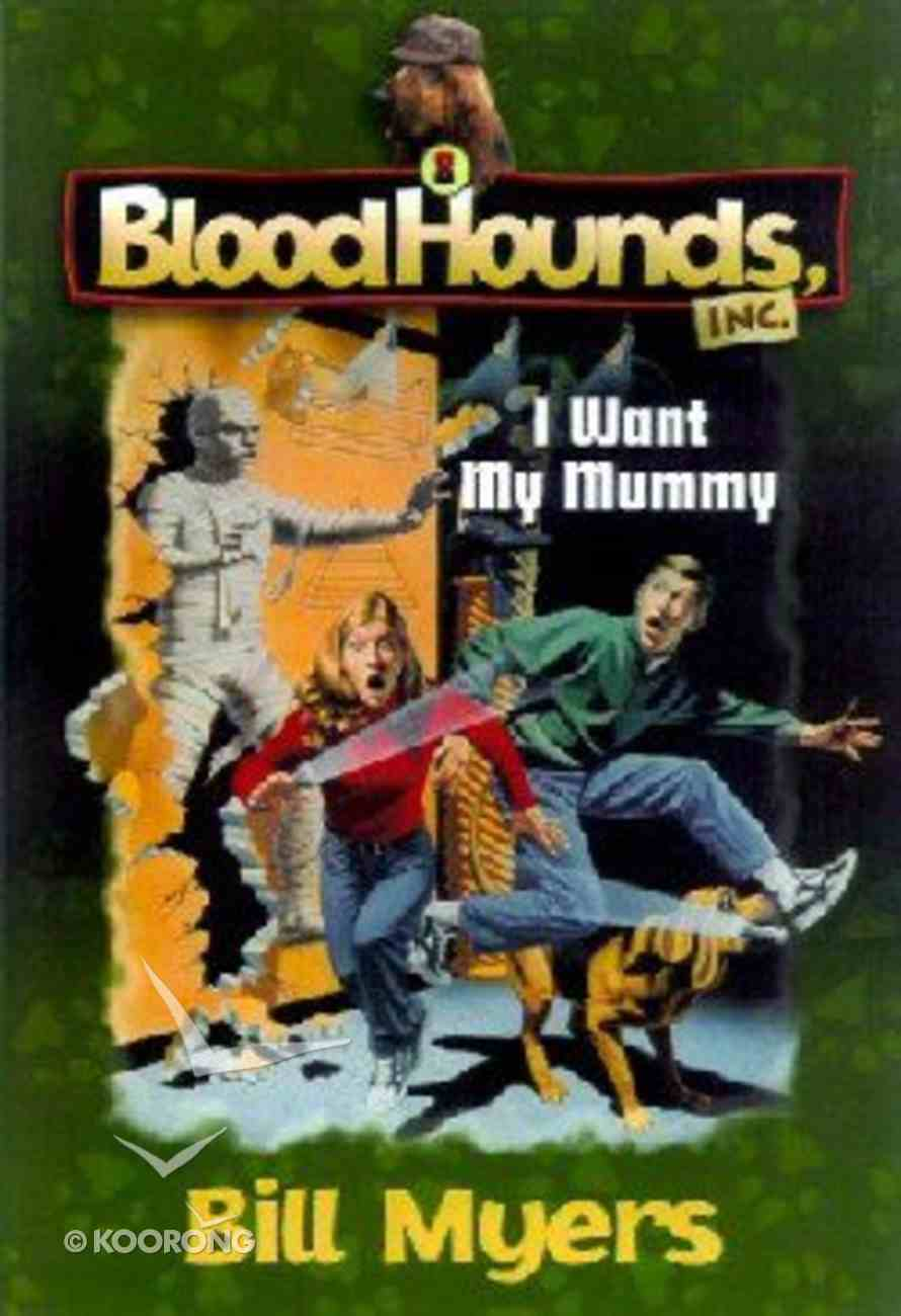 I Want My Mummy (#08 in Bloodhounds Series) Paperback