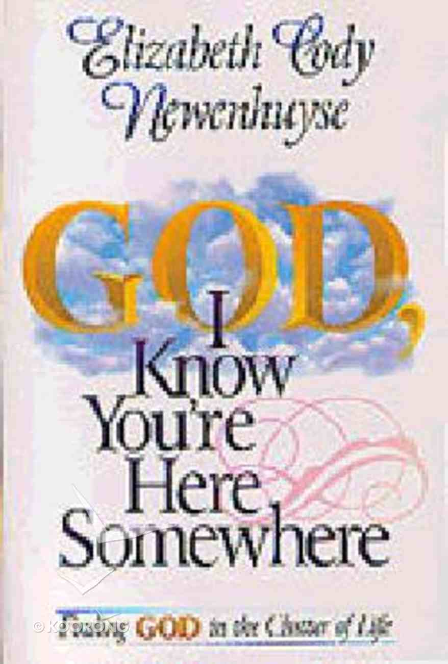 God, I Know You're Here Somewhere Paperback