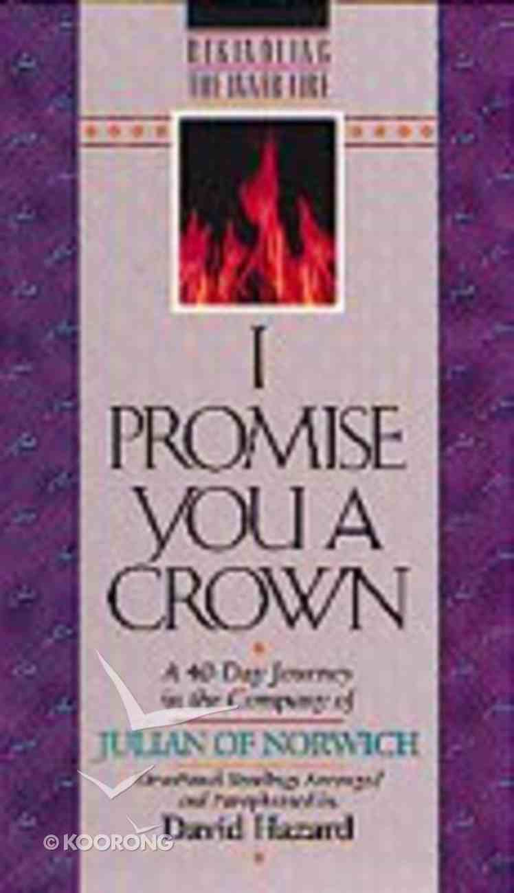 Rekindling the Inner Fire: I Promise You a Crown Paperback