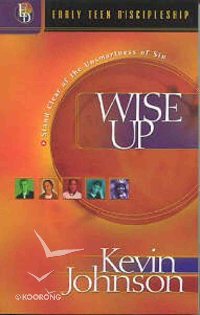 Wise Up (#02 in Early Teen Discipleship Series) Paperback