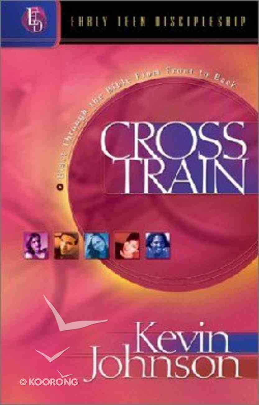 Cross Train (#03 in Early Teen Discipleship Series) Paperback