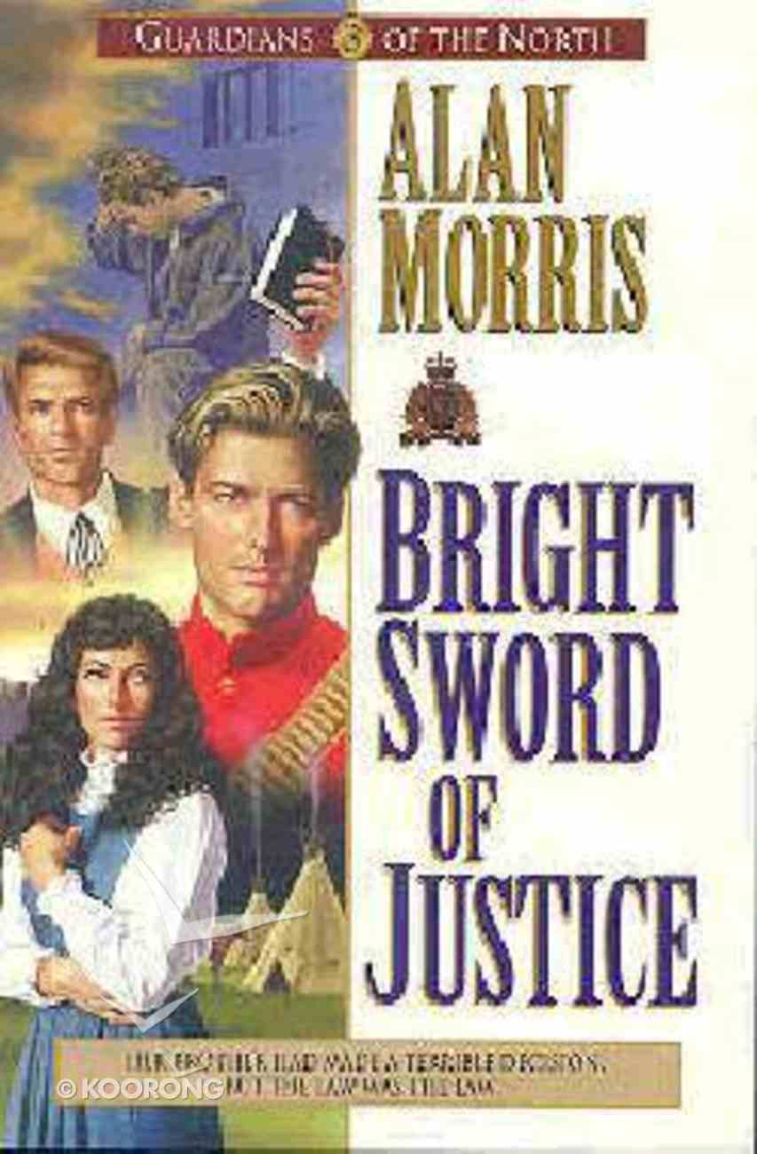 Bright Sword of Justice (#03 in Guardians Of The North Series) Paperback
