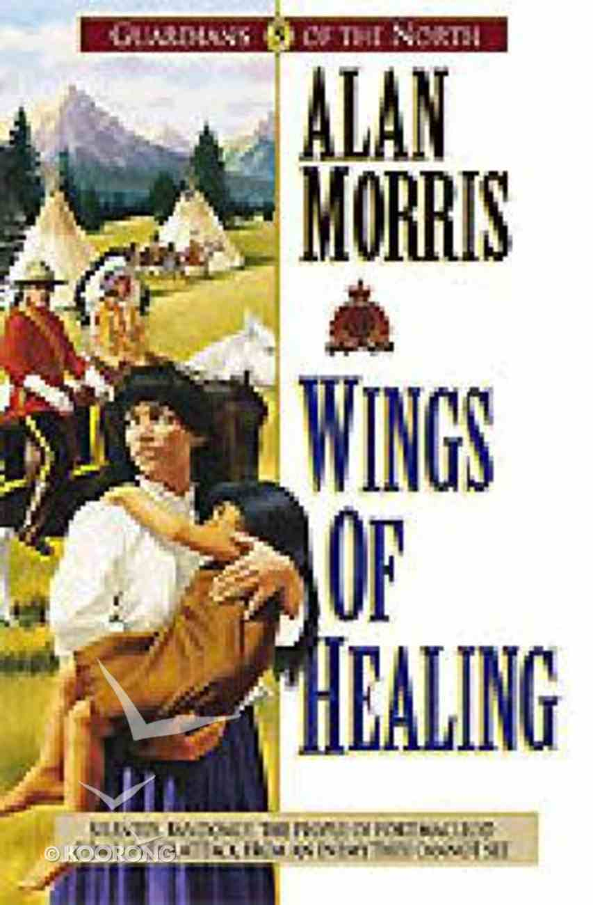 Wings of Healing (#05 in Guardians Of The North Series) Paperback