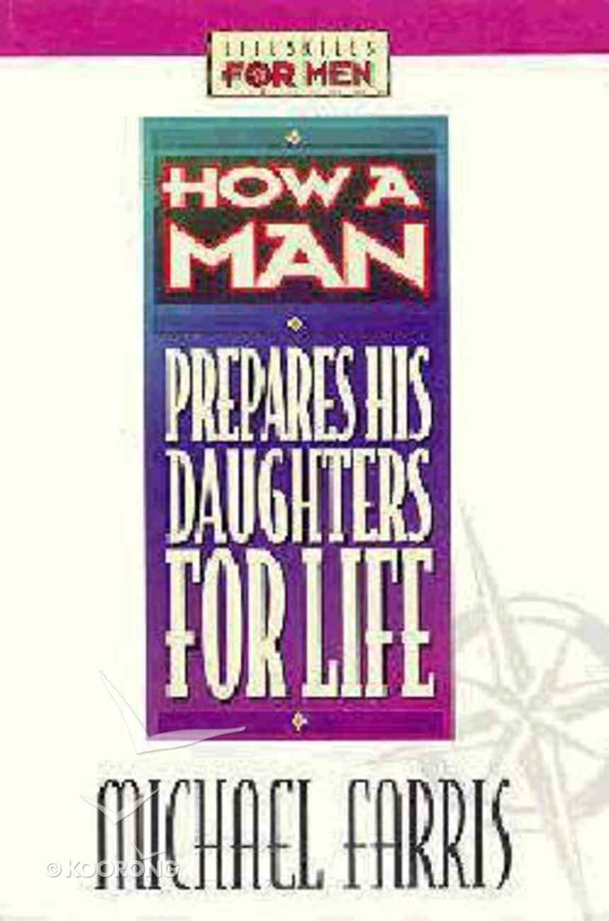 Lifeskills For Men: How a Man Prepares His Daughters For Life Paperback