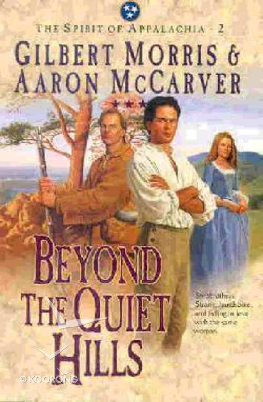 Beyond the Quiet Hills (#02 in Spirit Of Appalachia Series) Paperback