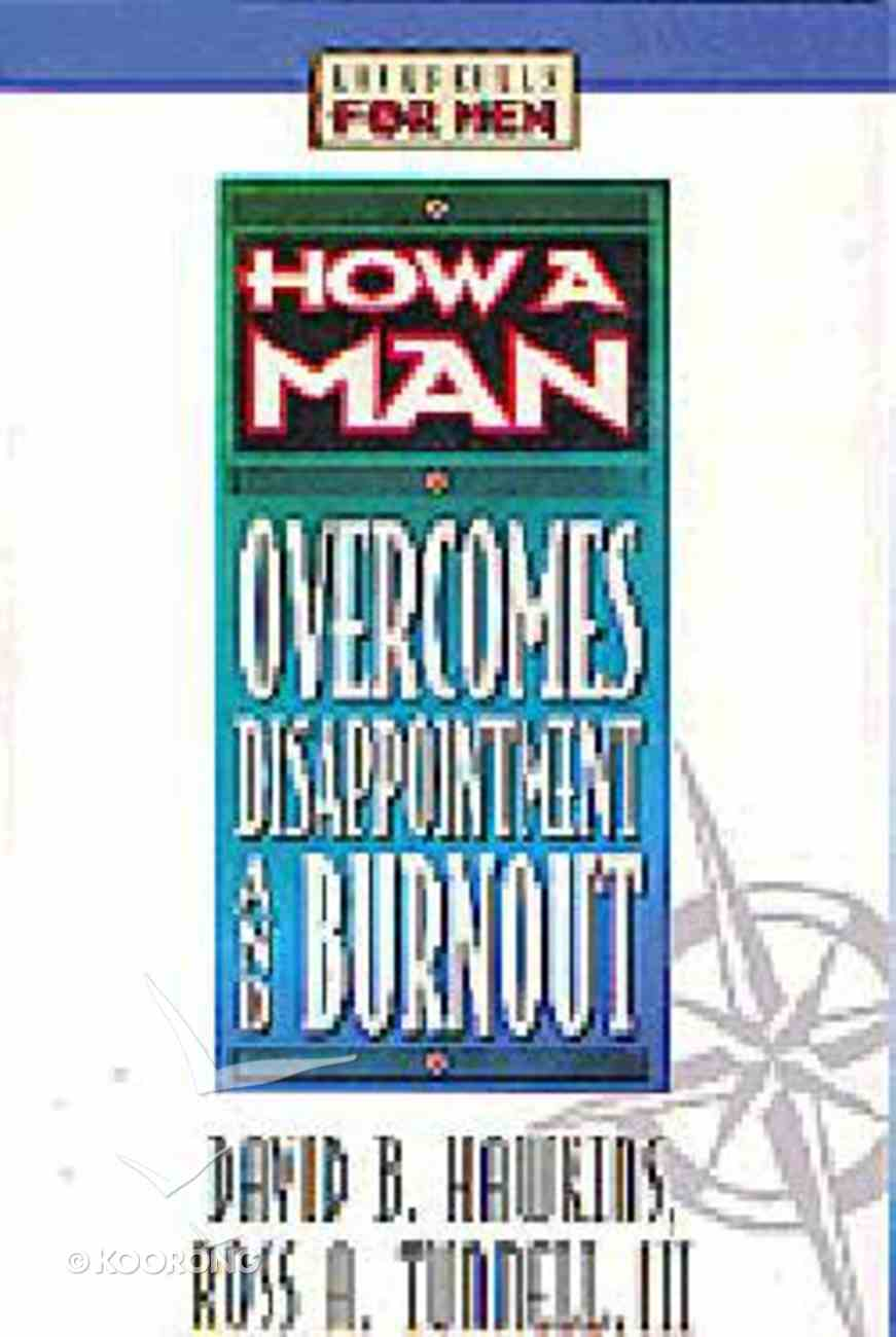 How a Man Overcomes Disappointment and Burnout Paperback